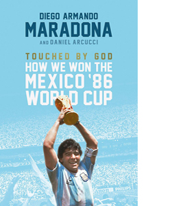 Touched By God: How We Won the Mexico '86 World Cup (HB)