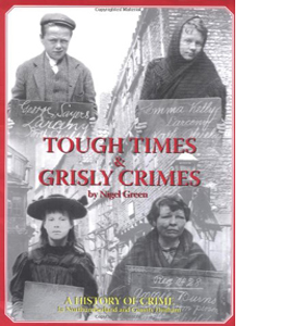 Tough Times and Grisly Crimes: A History of Crime in Northumberl