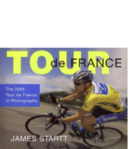 Tour De France: The 2005 Tour De France in Photographs (HB)