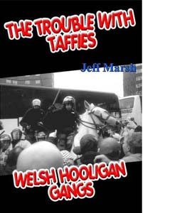 Trouble with Taffies, The: Welsh Hooligan Gangs