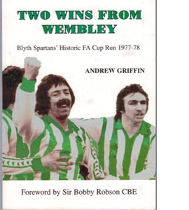 Two Wins from Wembley: Blyth Spartans' Historic FA Cup Run 1977-