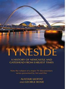 Tyneside: A History of Newcastle and Gateshead from Earliest Tim