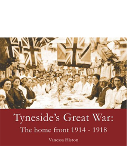 Tyneside's Great War: The Home Front 1914-1918