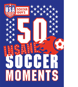 USA Soccer Guy's 50 Insane Soccer Moments