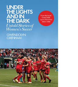 Under the Lights and In the Dark: Stories of Women's Soccer