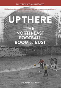 Up There : The North East Football Boom & Bust