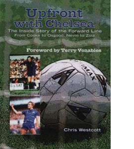 Upfront with Chelsea: The Inside Story of the Forward Line (HB)