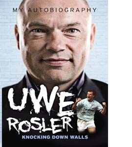Uwe Rosler Knocking Down Walls My Autobiography