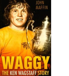 Waggy - The Ken Wagstaff Story