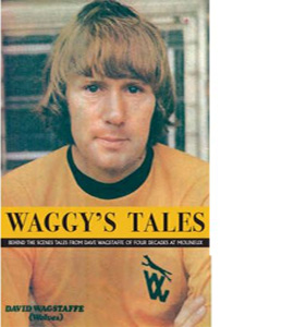 Waggy's Tales David Wagstaffe's Four decades At Molineux