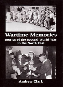 Wartime Memories: Stories of the Second World War in the North E