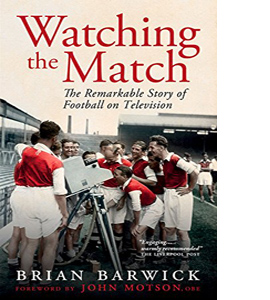 Watching the Match: The Inside Story of Football on Television