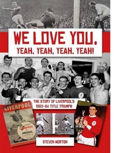 We Love You Yeah, Yeah, Yeah!: The Story of Liverpool's 1963-64