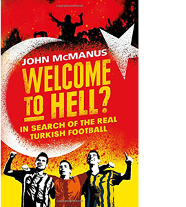 Welcome to Hell?: In Search of the Real Turkish Football (HB)