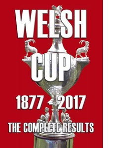 Welsh Cup 1877-2017: The Complete Results