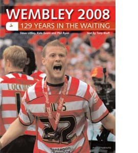 Wembley 2008 : 129 Years in the Waiting For Doncaster Rovers