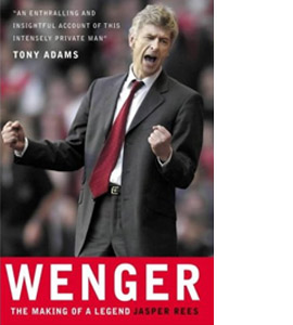 Wenger The Making Of A Legend (HB)