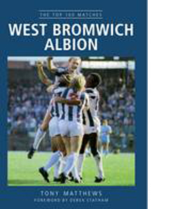 West Bromwich Albion The Top 100 Matches