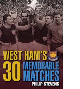 West Ham's 30 Memorable Matches (HB)