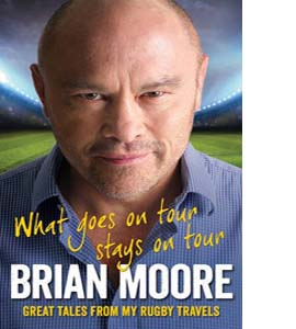 What Goes on Tour Stays on Tour: Great Tales from My Rugby Trave