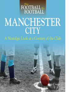 When Football Was Football: Manchester City : A Nostalgic Look A