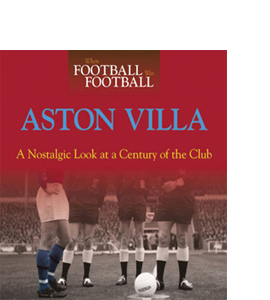 When Football Was Football: Aston Villa : A Nostalgic Look at a