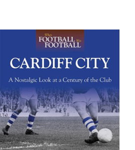 When Football Was Football: Cardiff : A Nostalgic Look at a Cent