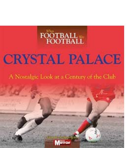 When Football Was Football: Crystal Palace (HB)