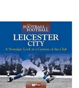 When Football Was Football: Leicester City (HB)