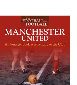 When Football Was Football: Manchester United (HB)