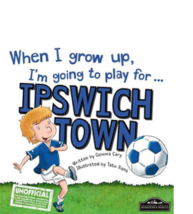 When I Grow Up I'm Going to Play for Ipswich (HB)