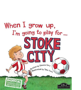 When I Grow Up I'm Going to Play for Stoke (HB)