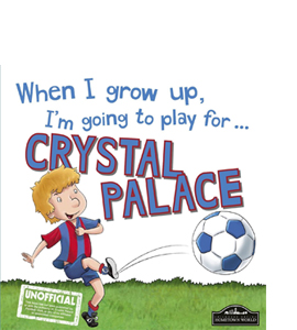 When I Grow Up I'm Going to Play for Crystal Palace (HB)