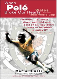 When Pele Broke Our Hearts: Wales and the 1958 World Cup