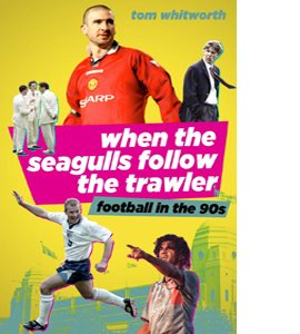 When the Seagulls Follow the Trawler Football in the 90's