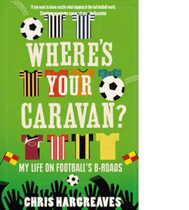 Where's Your Caravan? My Life On Football's B-Roads