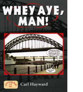 Whey Aye, Man! (Local Dialect)