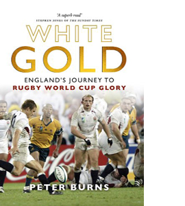 White Gold: England's Journey to Rugby World Cup Glory (HB)