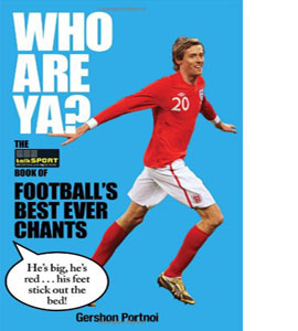 Who Are Ya?: The talkSPORT Book of Football's Best Ever Chants (