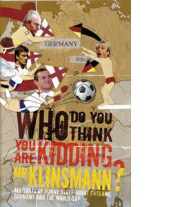 Who Do You Think You are Kidding Mr Klinsmann?