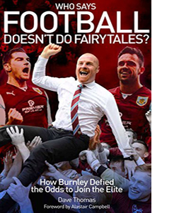 Who Says Football Doesn't Do Fairytales?: How Burnley Defied the