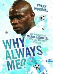 Why Always Me? : The Biography Of Mario Balotelli