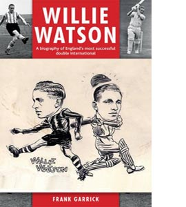 Willie Watson: A biography of England's most successful double i