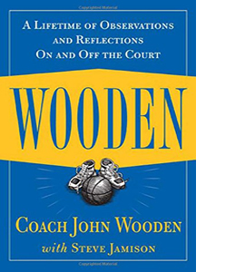 Wooden: A Lifetime of Observations and Reflections On and Off th
