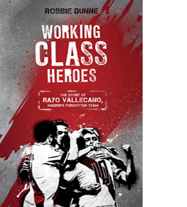 Working Class Heroes: The Story of Madrid's Forgotten Team