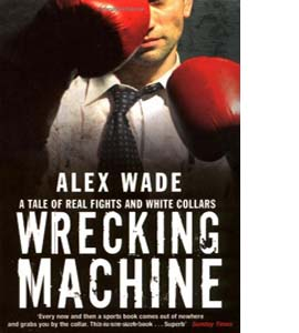 Wrecking Machine: A Tale of Real Fights and White Collars