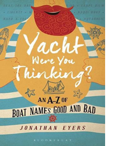 Yacht Were You Thinking: An A-Z of Boat Names Good and Bad (HB)