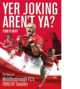 Yer Joking Aren't Ya? Middlesbrough's Unforgettable 96/97 Season