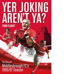 Yer Joking Aren't Ya? Middlesbrough's Unforgettable 96/97 Season