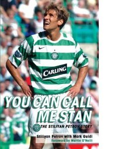 You Can Call Me Stan - The Stiliyan Petrov Story (HB)